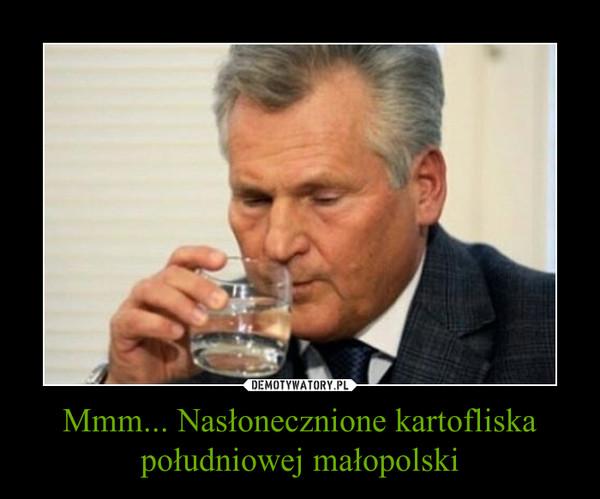 Mmm... Nasłonecznione kartofliska południowej małopolski –