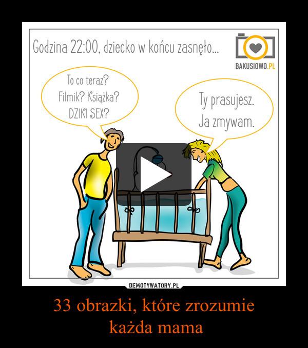 33 obrazki, które zrozumie każda mama –