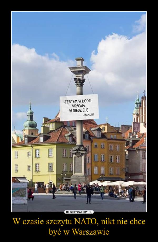 W czasie szczytu NATO, nikt nie chce być w Warszawie –