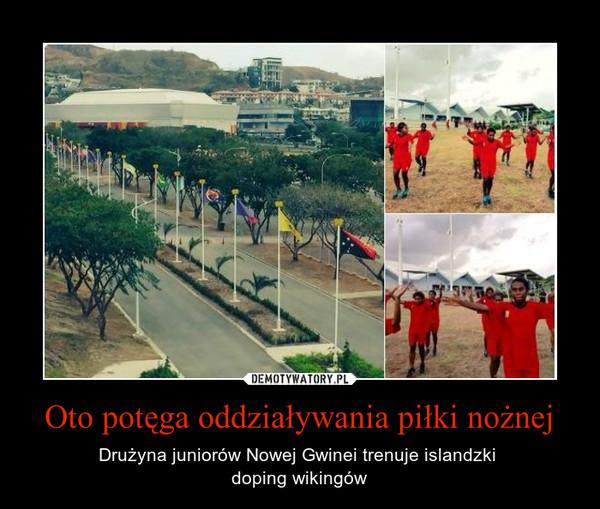 Oto potęga oddziaływania piłki nożnej – Drużyna juniorów Nowej Gwinei trenuje islandzki doping wikingów