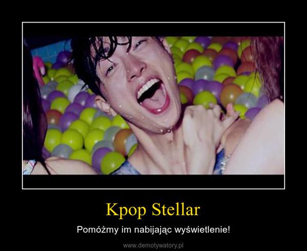 Kpop Stellar – Pomóżmy im nabijając wyświetlenie!