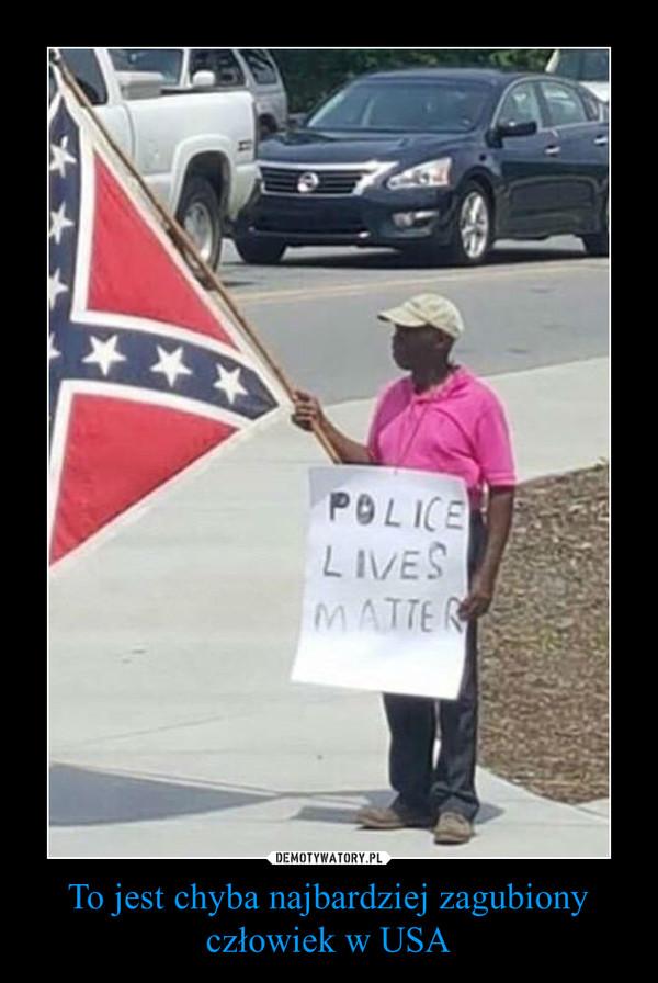To jest chyba najbardziej zagubiony człowiek w USA –