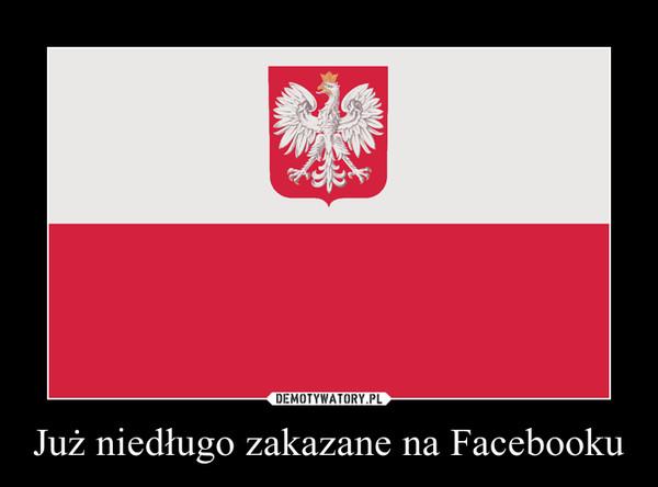 Już niedługo zakazane na Facebooku