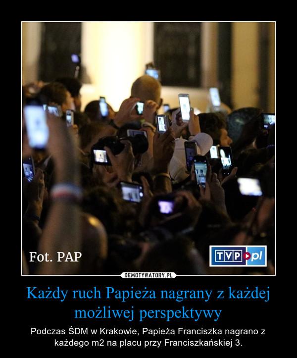 Każdy ruch Papieża nagrany z każdej możliwej perspektywy – Podczas ŚDM w Krakowie, Papieża Franciszka nagrano z każdego m2 na placu przy Franciszkańskiej 3.