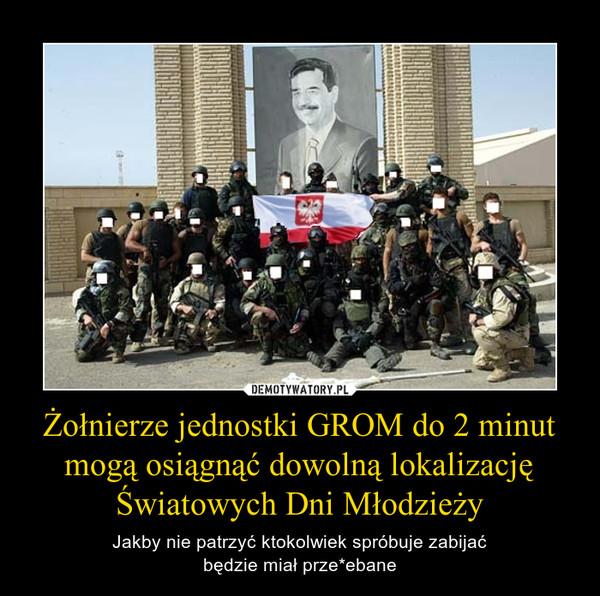Żołnierze jednostki GROM do 2 minut mogą osiągnąć dowolną lokalizację Światowych Dni Młodzieży