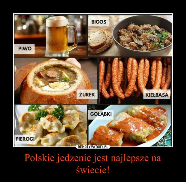 Polskie jedzenie jest najlepsze na świecie! –