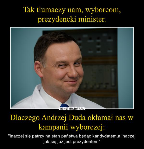 """Dlaczego Andrzej Duda okłamał nas w kampanii wyborczej: – """"Inaczej się patrzy na stan państwa będąc kandydatem,a inaczej jak się już jest prezydentem"""""""