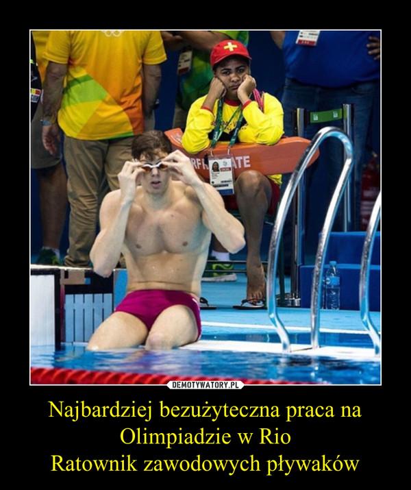 Najbardziej bezużyteczna praca na Olimpiadzie w RioRatownik zawodowych pływaków –