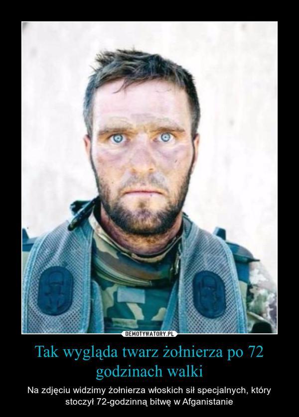 Tak wygląda twarz żołnierza po 72 godzinach walki – Na zdjęciu widzimy żołnierza włoskich sił specjalnych, który stoczył 72-godzinną bitwę w Afganistanie