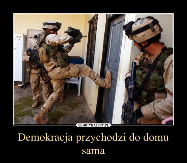 Demokracja przychodzi do domu sama –