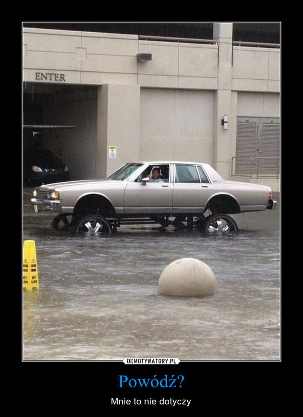 Powódź? – Mnie to nie dotyczy
