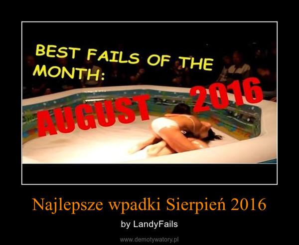 Najlepsze wpadki Sierpień 2016 – by LandyFails