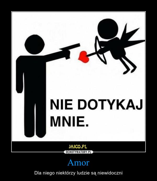 Amor – Dla niego niektórzy ludzie są niewidoczni