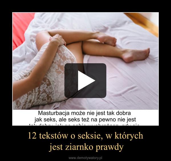 12 tekstów o seksie, w których jest ziarnko prawdy –