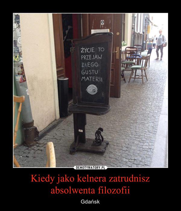 Kiedy jako kelnera zatrudnisz absolwenta filozofii – Gdańsk