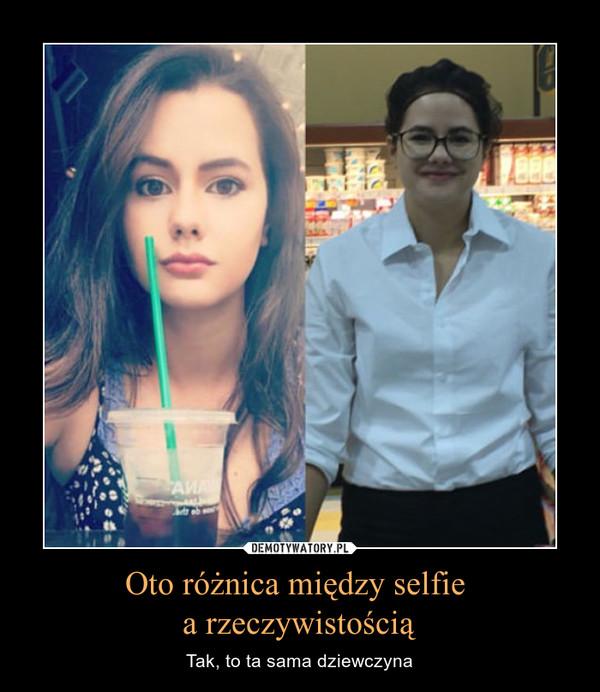 Oto różnica między selfie a rzeczywistością – Tak, to ta sama dziewczyna