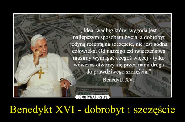 Benedykt XVI - dobrobyt i szczęście –