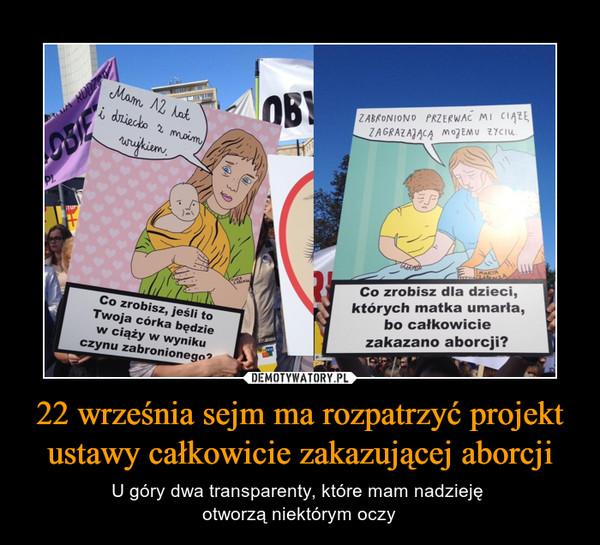 22 września sejm ma rozpatrzyć projekt ustawy całkowicie zakazującej aborcji – U góry dwa transparenty, które mam nadzieję otworzą niektórym oczy