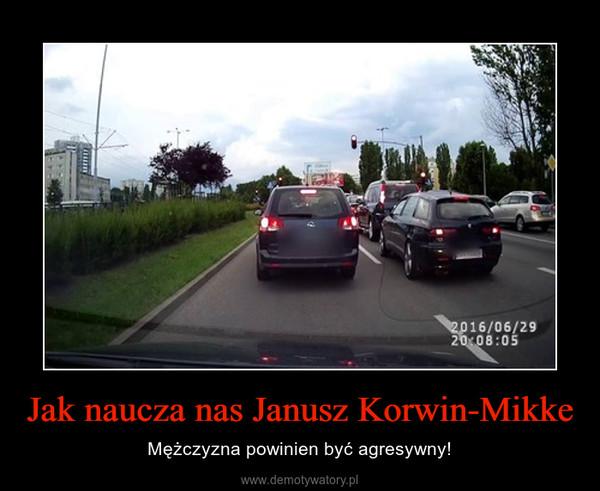 Jak naucza nas Janusz Korwin-Mikke – Mężczyzna powinien być agresywny!