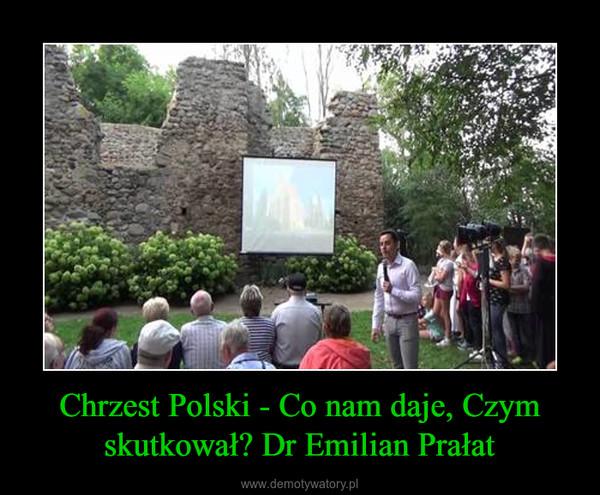 Chrzest Polski - Co nam daje, Czym skutkował? Dr Emilian Prałat –