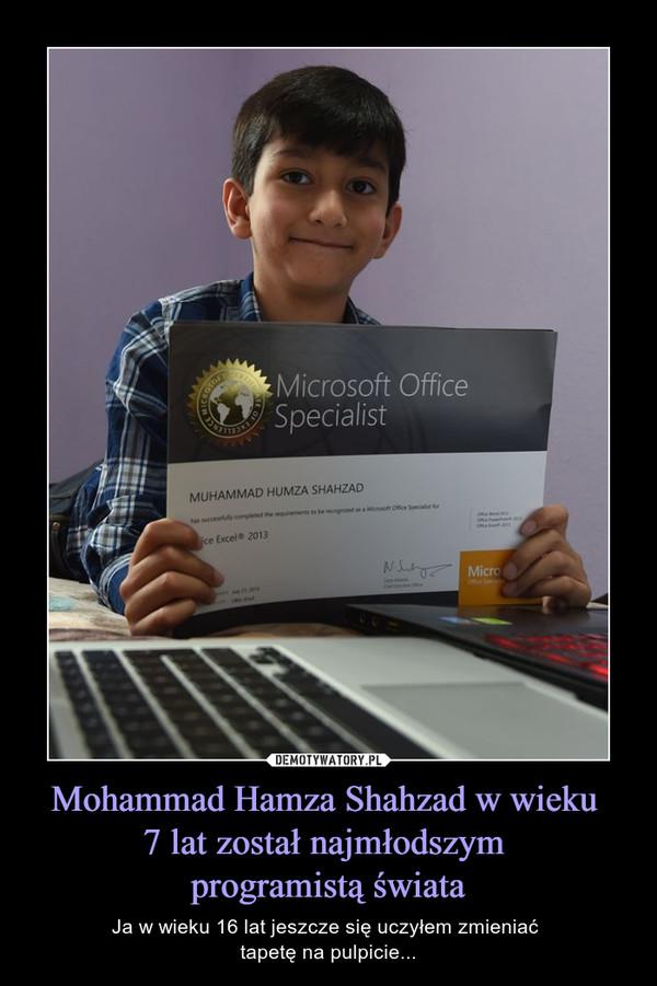 Mohammad Hamza Shahzad w wieku 7 lat został najmłodszym programistą świata – Ja w wieku 16 lat jeszcze się uczyłem zmieniać tapetę na pulpicie... Microsoft Office SpecialistMohammad Hamza Shahzad