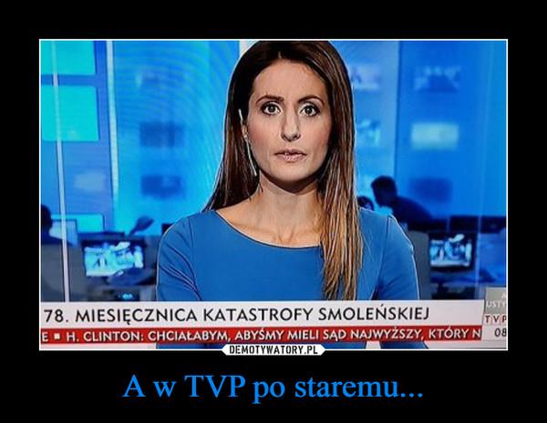 A w TVP po staremu... –