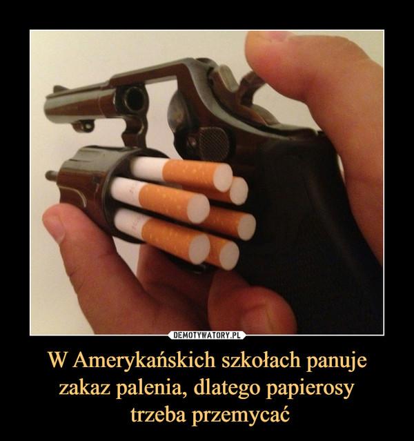 W Amerykańskich szkołach panuje zakaz palenia, dlatego papierosy trzeba przemycać –