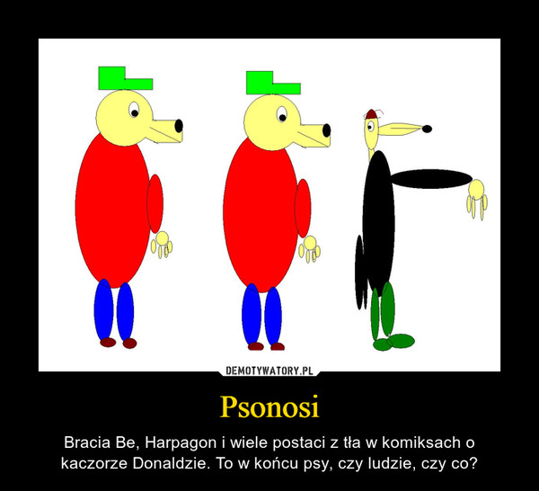 Psonosi – Bracia Be, Harpagon i wiele postaci z tła w komiksach okaczorze Donaldzie. To w końcu psy, czy ludzie, czy co?