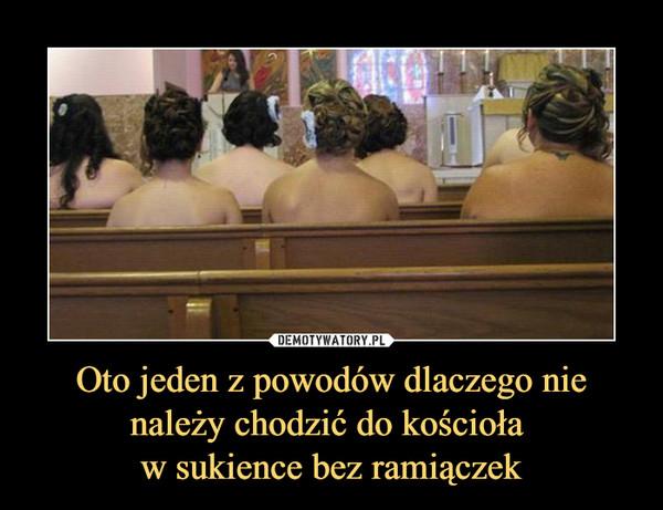 Oto jeden z powodów dlaczego nie należy chodzić do kościoła w sukience bez ramiączek –