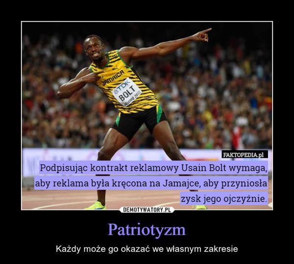 Patriotyzm – Każdy może go okazać we własnym zakresie Podpisując kontrakt reklamowy Usain Bolt wymaga, aby reklama była kręcona na Jamajce, aby przyniosła zysk jego ojczyźnie.