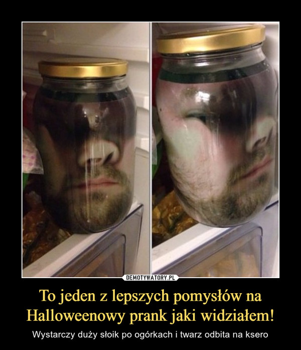 To jeden z lepszych pomysłów na Halloweenowy prank jaki widziałem! – Wystarczy duży słoik po ogórkach i twarz odbita na ksero