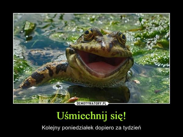 Uśmiechnij się! – Kolejny poniedziałek dopiero za tydzień