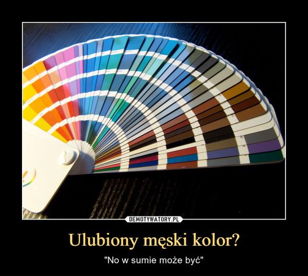 """Ulubiony męski kolor? – """"No w sumie może być"""""""