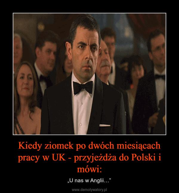 """Kiedy ziomek po dwóch miesiącach pracy w UK - przyjeżdża do Polski i mówi: – """"U nas w Anglii…"""""""