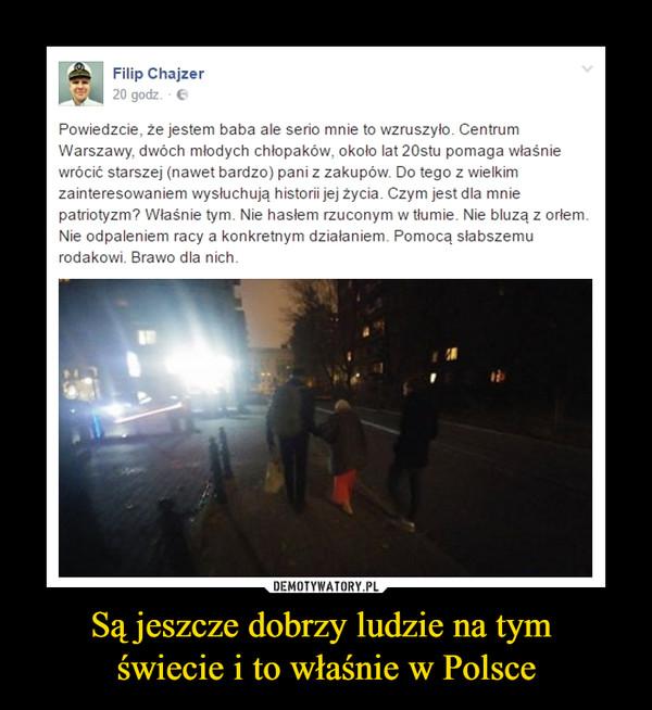 Są jeszcze dobrzy ludzie na tym  świecie i to właśnie w Polsce