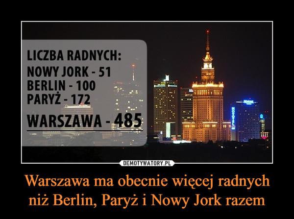Warszawa ma obecnie więcej radnych niż Berlin, Paryż i Nowy Jork razem –