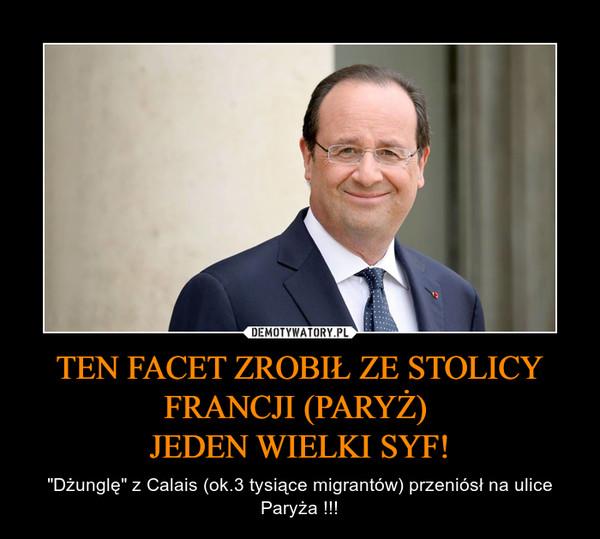 """TEN FACET ZROBIŁ ZE STOLICY FRANCJI (PARYŻ) JEDEN WIELKI SYF! – """"Dżunglę"""" z Calais (ok.3 tysiące migrantów) przeniósł na ulice Paryża !!!"""