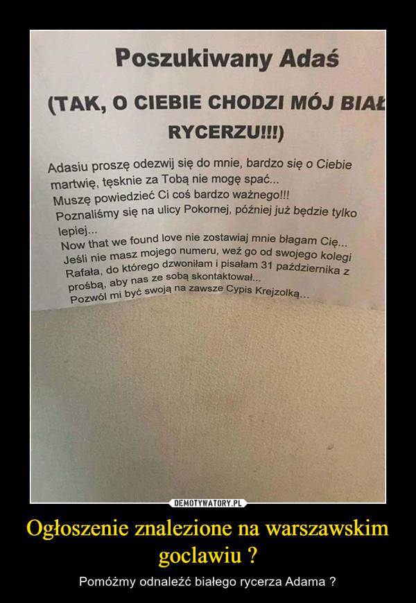 Ogłoszenie znalezione na warszawskim goclawiu  – Pomóżmy odnaleźć białego rycerza Adama