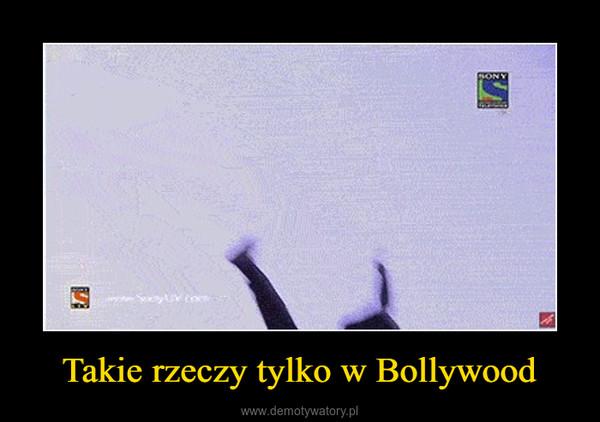 Takie rzeczy tylko w Bollywood –
