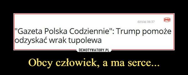 """Obcy człowiek, a ma serce... –  """"Gazeta Polska Codziennie"""": Trump pomoże odzyskać wrak tupolewa"""