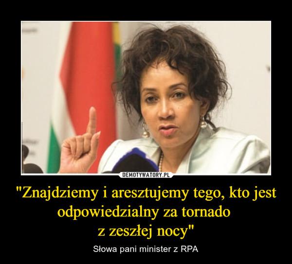 """""""Znajdziemy i aresztujemy tego, kto jest odpowiedzialny za tornado z zeszłej nocy"""" – Słowa pani minister z RPA"""