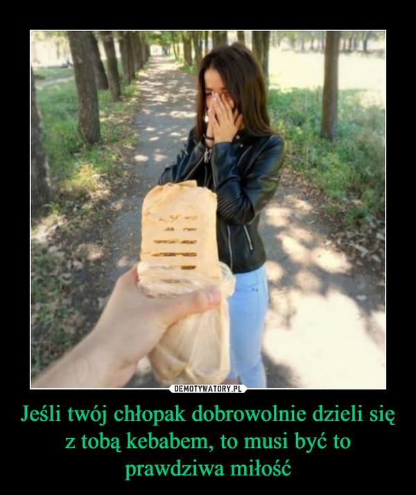 Jeśli twój chłopak dobrowolnie dzieli się z tobą kebabem, to musi być to prawdziwa miłość –