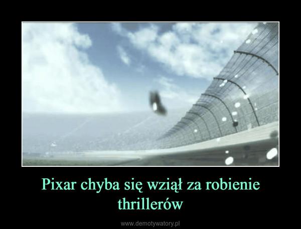 Pixar chyba się wziął za robienie thrillerów –