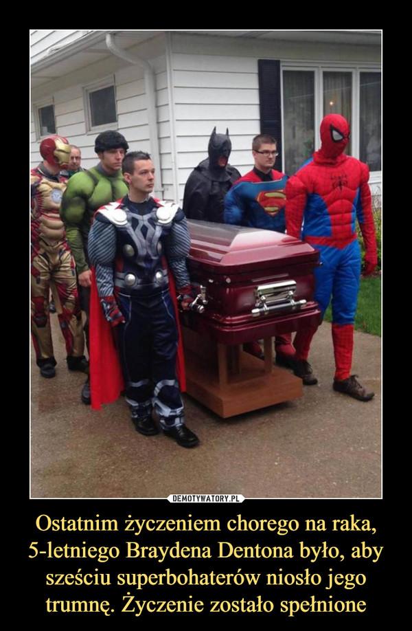 Ostatnim życzeniem chorego na raka, 5-letniego Braydena Dentona było, aby sześciu superbohaterów niosło jego trumnę. Życzenie zostało spełnione –
