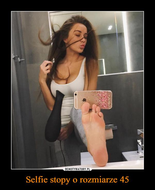 Selfie stopy o rozmiarze 45 –