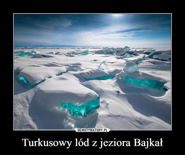 Turkusowy lód z jeziora Bajkał –