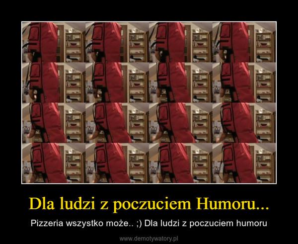 Dla ludzi z poczuciem Humoru... – Pizzeria wszystko może.. ;) Dla ludzi z poczuciem humoru