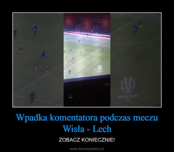 Wpadka komentatora podczas meczu Wisła - Lech – ZOBACZ KONIECZNIE!