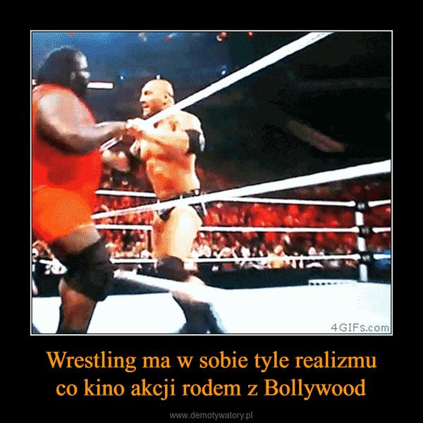 Wrestling ma w sobie tyle realizmuco kino akcji rodem z Bollywood –