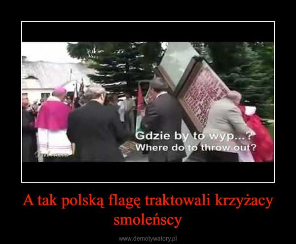 A tak polską flagę traktowali krzyżacy smoleńscy –